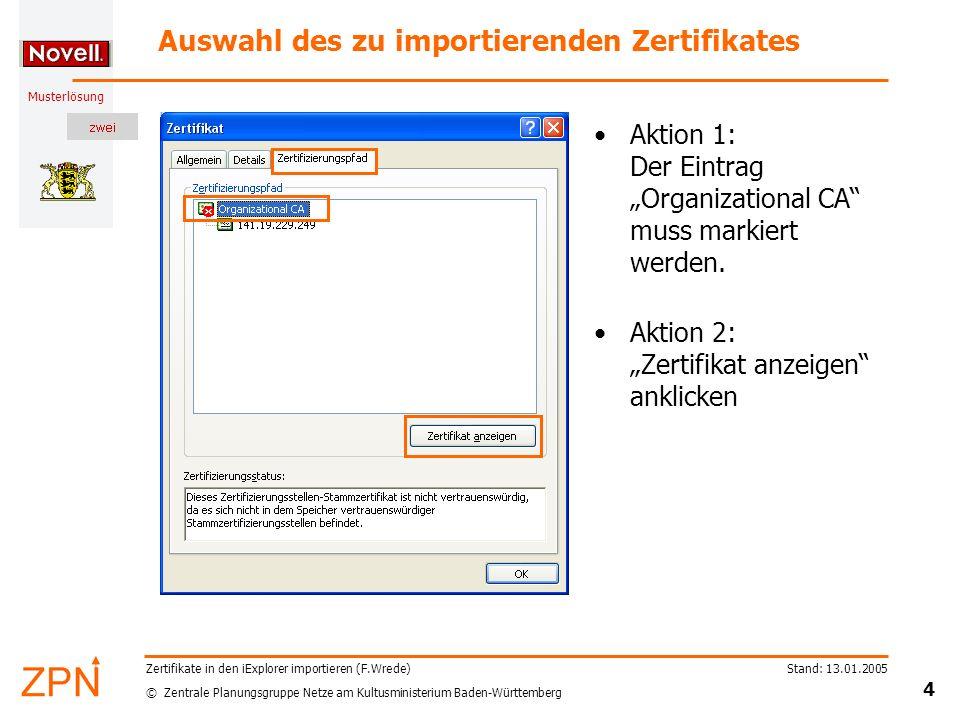 © Zentrale Planungsgruppe Netze am Kultusministerium Baden-Württemberg Musterlösung Stand: 13.01.2005 4 Zertifikate in den iExplorer importieren (F.Wrede) Auswahl des zu importierenden Zertifikates Aktion 1: Der Eintrag Organizational CA muss markiert werden.