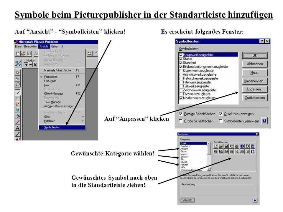 Symbole beim Picturepublisher in der Standartleiste hinzufügen Auf Ansicht - Symbolleisten klicken!Es erscheint folgendes Fenster: Auf Anpassen klicken Gewünschte Kategorie wählen.