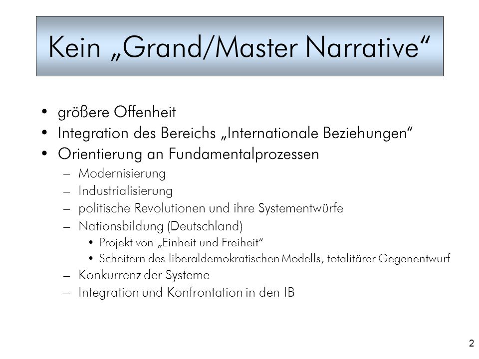 2 Kein Grand/Master Narrative größere Offenheit Integration des Bereichs Internationale Beziehungen Orientierung an Fundamentalprozessen – –Modernisie