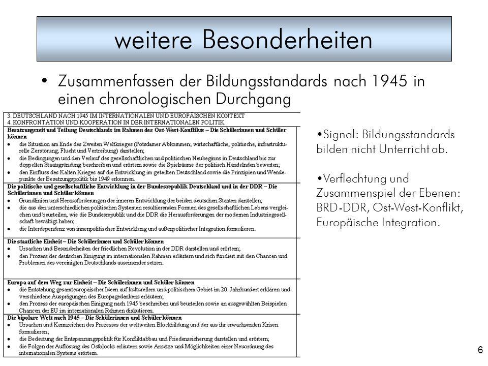 6 weitere Besonderheiten Zusammenfassen der Bildungsstandards nach 1945 in einen chronologischen Durchgang Signal: Bildungsstandards bilden nicht Unte