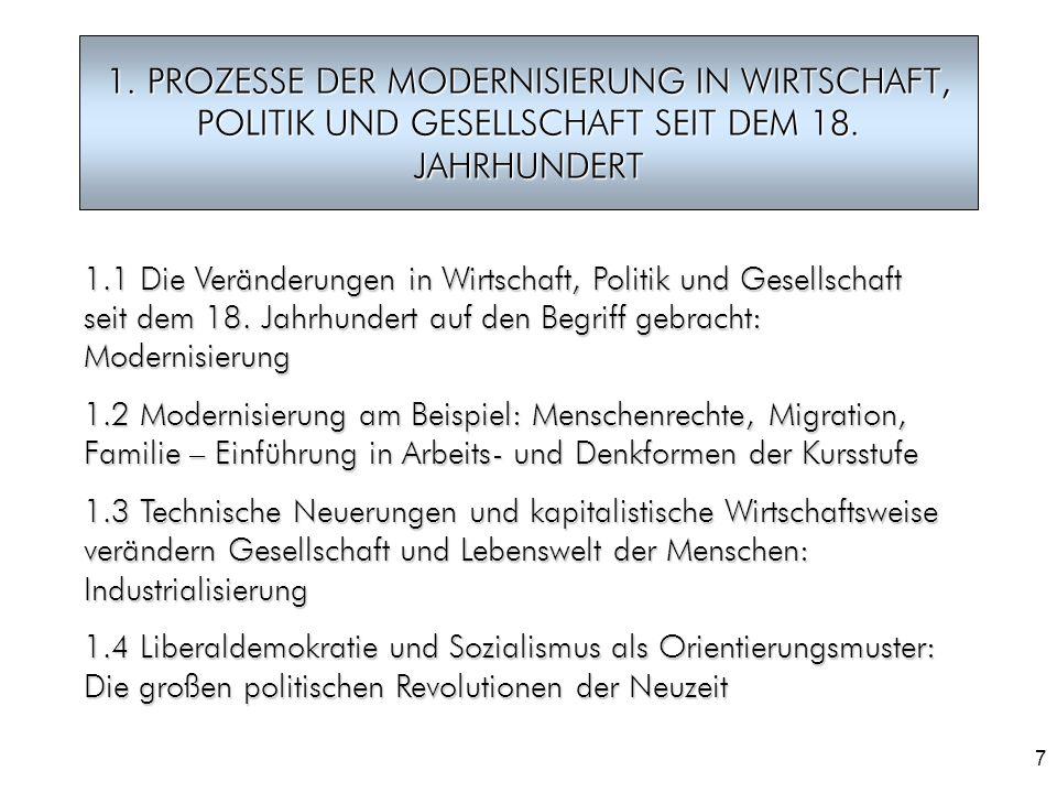 7 1. PROZESSE DER MODERNISIERUNG IN WIRTSCHAFT, POLITIK UND GESELLSCHAFT SEIT DEM 18. JAHRHUNDERT 1.1 Die Veränderungen in Wirtschaft, Politik und Ges