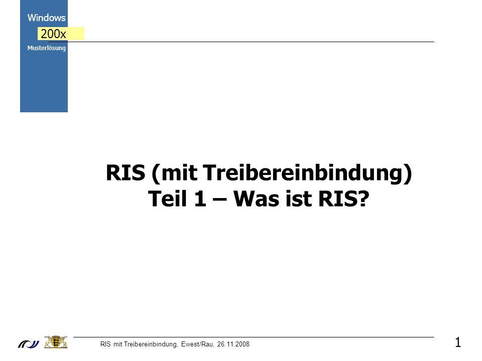 RIS mit Treibereinbindung, Ewest/Rau, 26.11.2008 Windows 200x Musterlösung 1 RIS (mit Treibereinbindung) Teil 1 – Was ist RIS