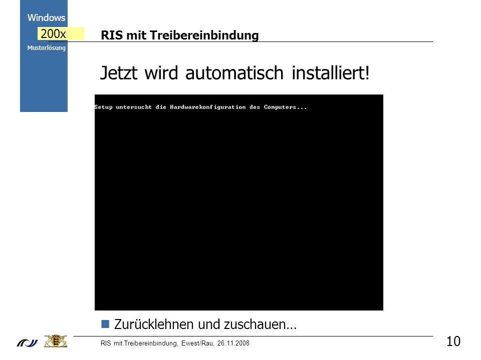 RIS mit Treibereinbindung RIS mit Treibereinbindung, Ewest/Rau, 26.11.2008 2000 Windows 200x Musterlösung 10 Jetzt wird automatisch installiert! Zurüc