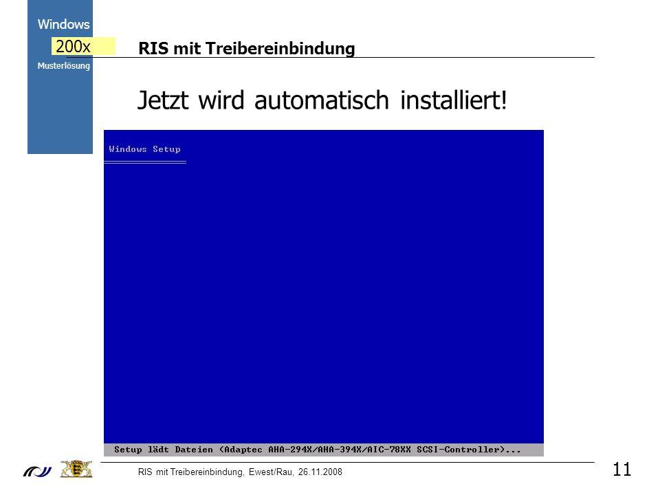RIS mit Treibereinbindung RIS mit Treibereinbindung, Ewest/Rau, 26.11.2008 2000 Windows 200x Musterlösung 11 Jetzt wird automatisch installiert!