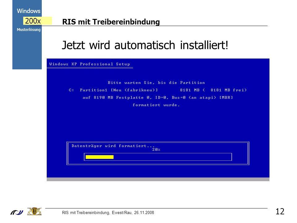 RIS mit Treibereinbindung RIS mit Treibereinbindung, Ewest/Rau, 26.11.2008 2000 Windows 200x Musterlösung 12 Jetzt wird automatisch installiert!