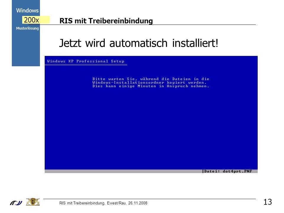 RIS mit Treibereinbindung RIS mit Treibereinbindung, Ewest/Rau, 26.11.2008 2000 Windows 200x Musterlösung 13 Jetzt wird automatisch installiert!