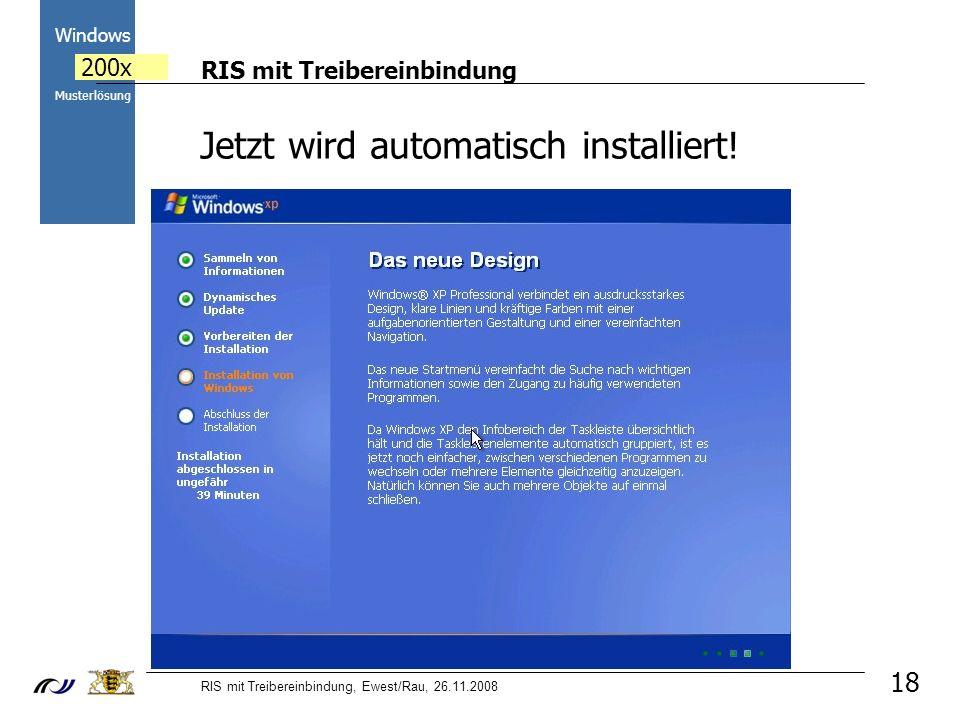 RIS mit Treibereinbindung RIS mit Treibereinbindung, Ewest/Rau, 26.11.2008 2000 Windows 200x Musterlösung 18 Jetzt wird automatisch installiert!