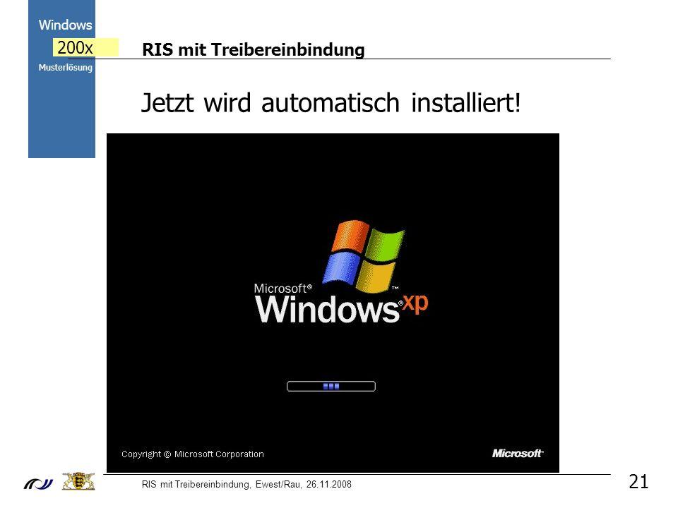RIS mit Treibereinbindung RIS mit Treibereinbindung, Ewest/Rau, 26.11.2008 2000 Windows 200x Musterlösung 21 Jetzt wird automatisch installiert!