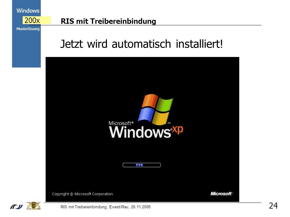 RIS mit Treibereinbindung RIS mit Treibereinbindung, Ewest/Rau, 26.11.2008 2000 Windows 200x Musterlösung 24 Jetzt wird automatisch installiert!