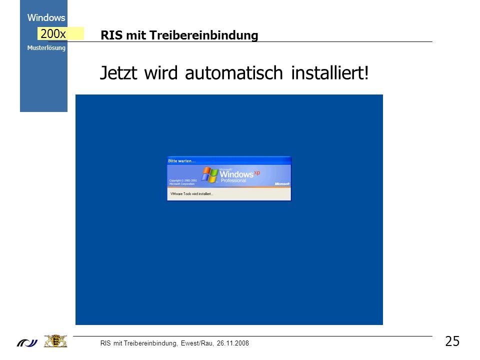RIS mit Treibereinbindung RIS mit Treibereinbindung, Ewest/Rau, 26.11.2008 2000 Windows 200x Musterlösung 25 Jetzt wird automatisch installiert!