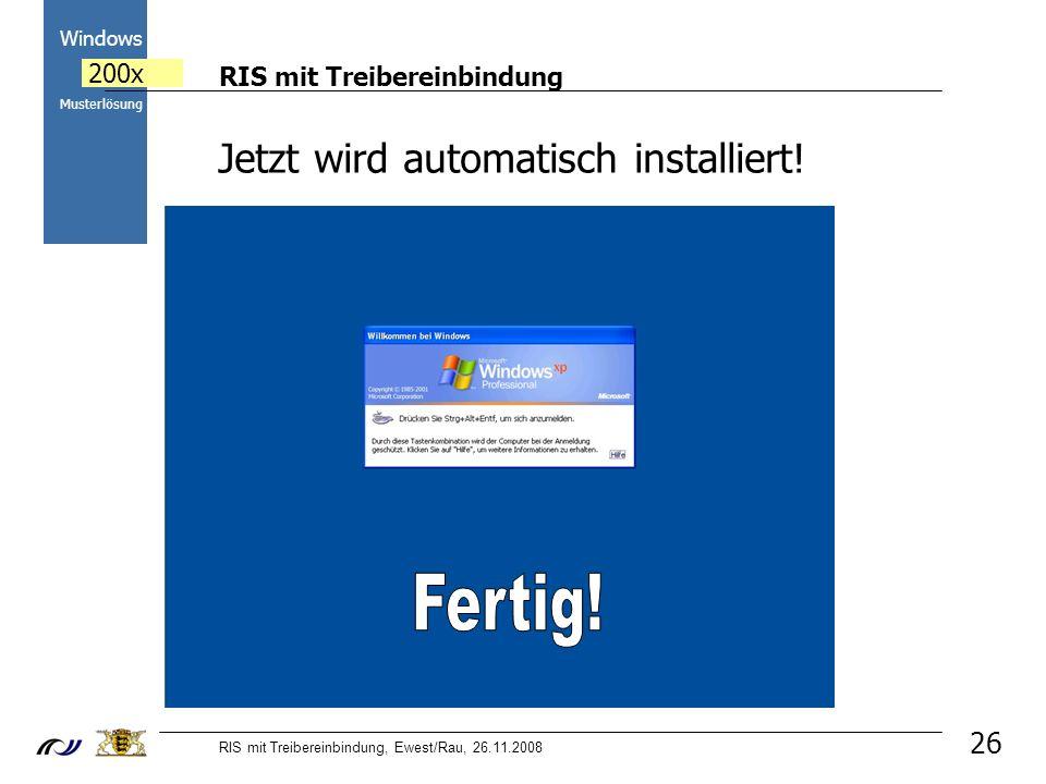 RIS mit Treibereinbindung RIS mit Treibereinbindung, Ewest/Rau, 26.11.2008 2000 Windows 200x Musterlösung 26 Jetzt wird automatisch installiert!