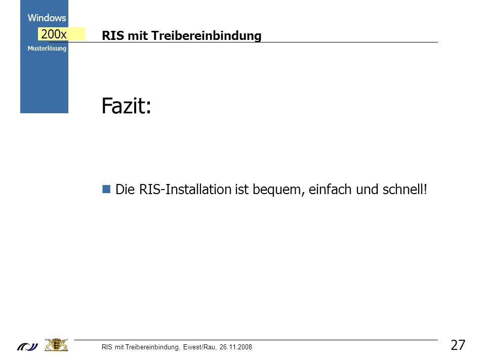 RIS mit Treibereinbindung RIS mit Treibereinbindung, Ewest/Rau, 26.11.2008 2000 Windows 200x Musterlösung 27 Fazit: Die RIS-Installation ist bequem, einfach und schnell!