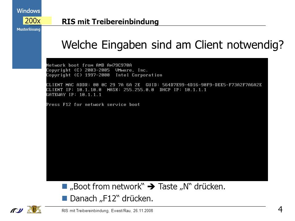 RIS mit Treibereinbindung RIS mit Treibereinbindung, Ewest/Rau, 26.11.2008 2000 Windows 200x Musterlösung 4 Welche Eingaben sind am Client notwendig?