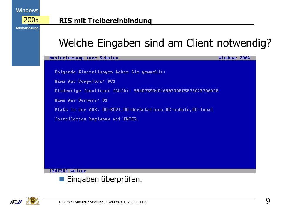 RIS mit Treibereinbindung RIS mit Treibereinbindung, Ewest/Rau, 26.11.2008 2000 Windows 200x Musterlösung 9 Welche Eingaben sind am Client notwendig?