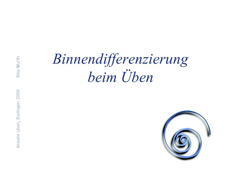 Binnendifferenzierung beim Üben Kreativ üben, Esslingen 2009Rita Wurth