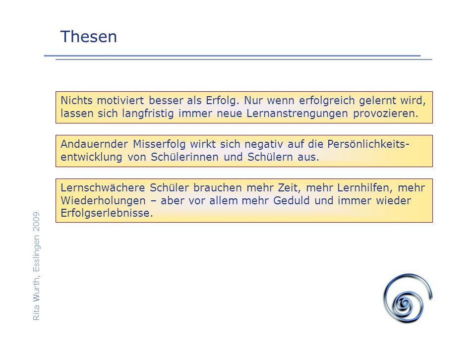 Thesen Rita Wurth, Esslingen 2009 Nichts motiviert besser als Erfolg. Nur wenn erfolgreich gelernt wird, lassen sich langfristig immer neue Lernanstre