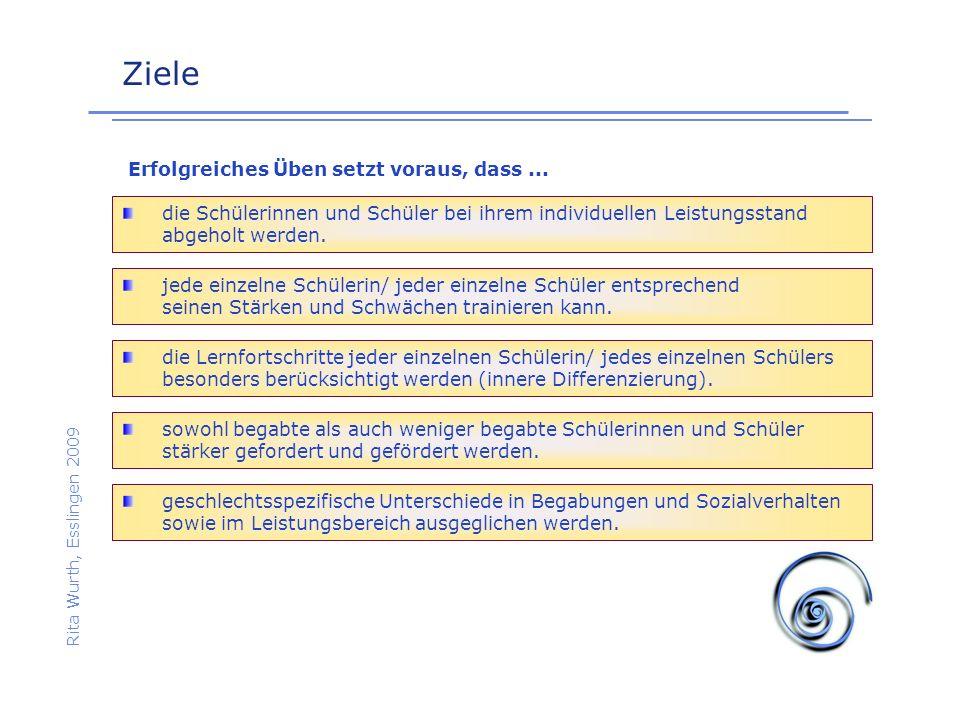 Ziele Rita Wurth, Esslingen 2009 jede einzelne Schülerin/ jeder einzelne Schüler entsprechend seinen Stärken und Schwächen trainieren kann. Erfolgreic