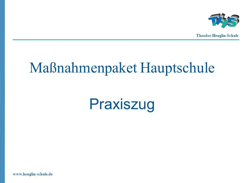 Theodor-Heuglin-Schule www.heuglin-schule.de Maßnahmenpaket Hauptschule Praxiszug