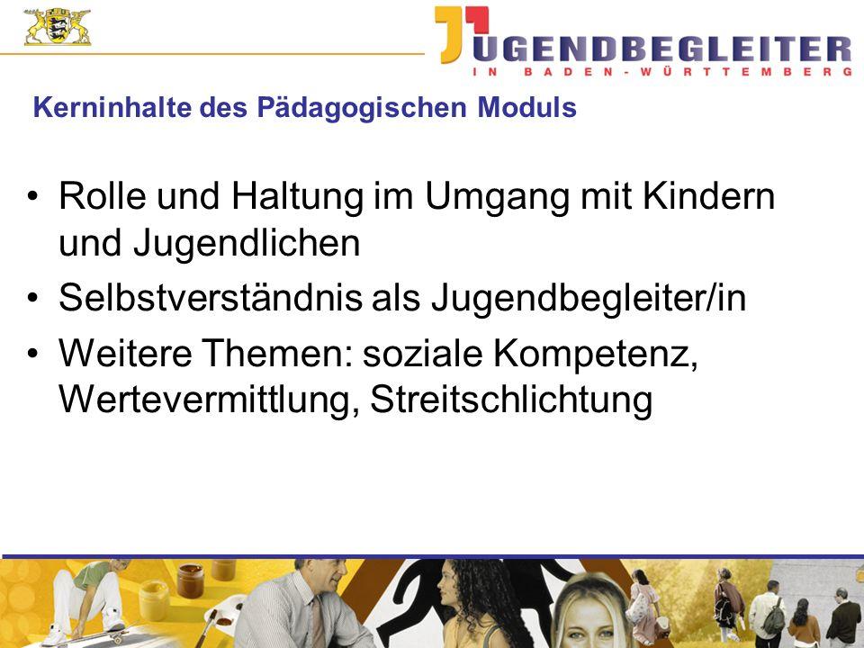 Kerninhalte des Pädagogischen Moduls Rolle und Haltung im Umgang mit Kindern und Jugendlichen Selbstverständnis als Jugendbegleiter/in Weitere Themen: soziale Kompetenz, Wertevermittlung, Streitschlichtung