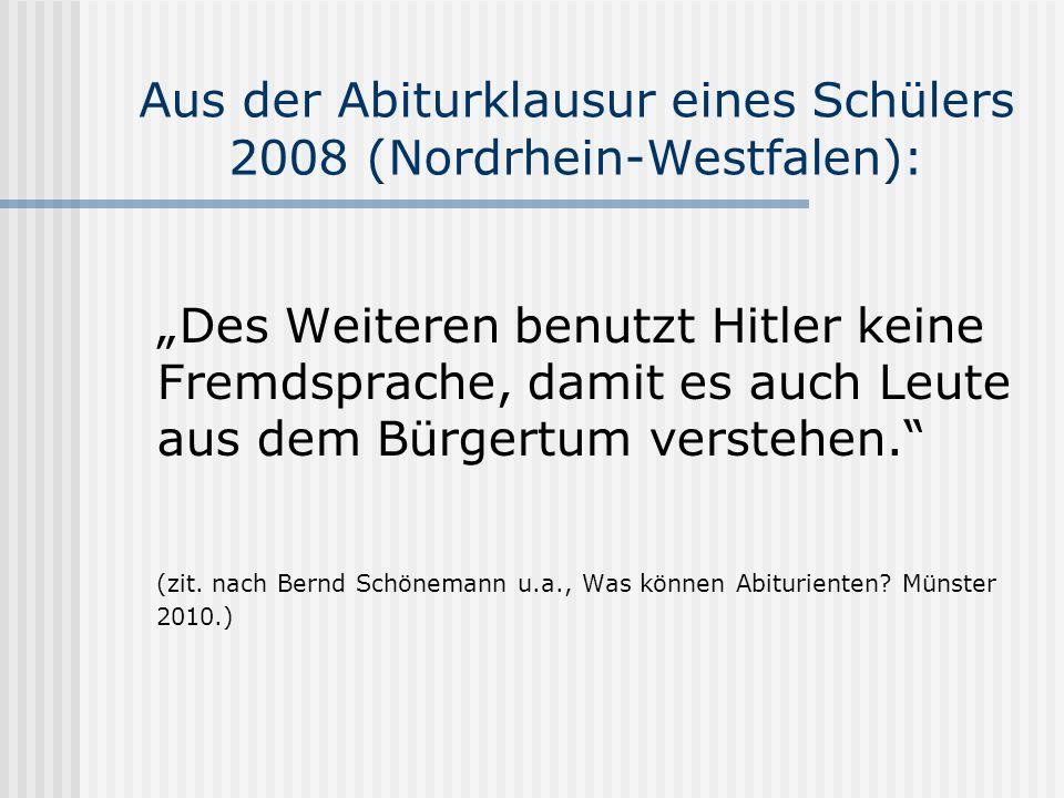 Aus der Abiturklausur eines Schülers 2008 (Nordrhein-Westfalen): Des Weiteren benutzt Hitler keine Fremdsprache, damit es auch Leute aus dem Bürgertum verstehen.