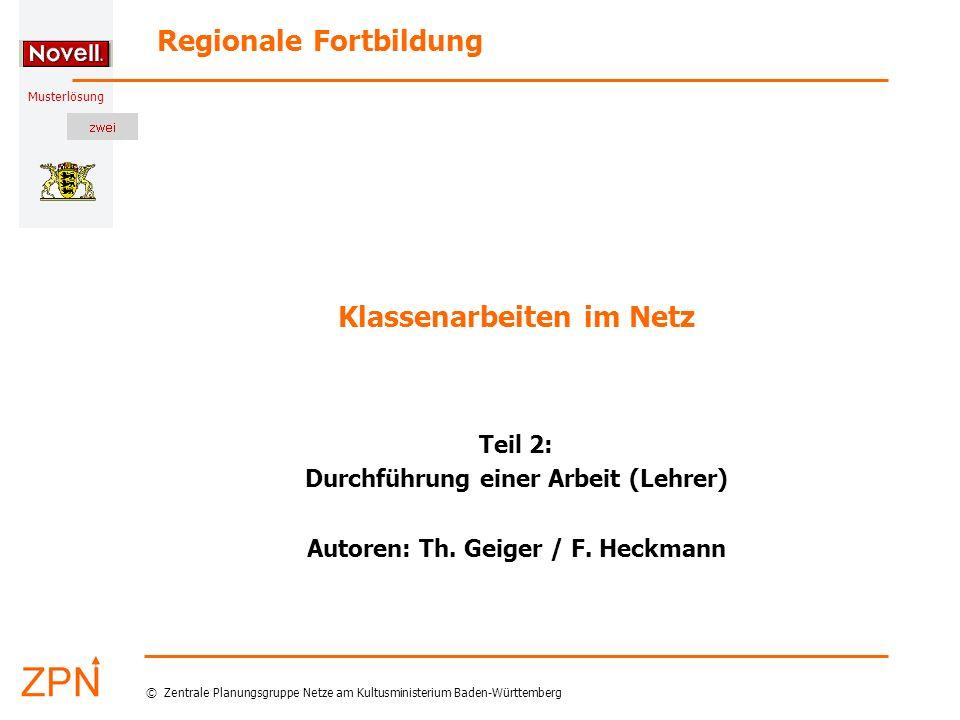 Musterlösung Regionale Fortbildung © Zentrale Planungsgruppe Netze am Kultusministerium Baden-Württemberg Klassenarbeiten im Netz Teil 2: Durchführung