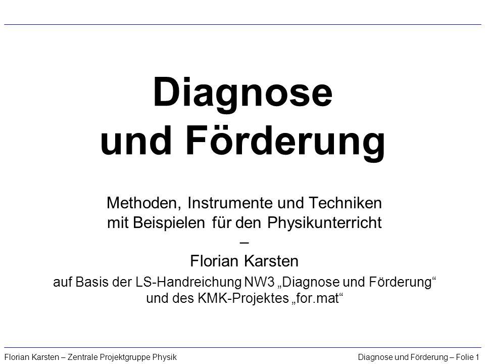 Diagnose und Förderung – Folie 1Florian Karsten – Zentrale Projektgruppe Physik Diagnose und Förderung Methoden, Instrumente und Techniken mit Beispie