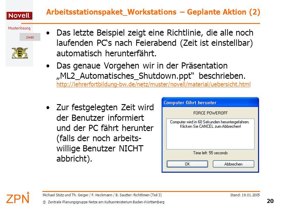 © Zentrale Planungsgruppe Netze am Kultusministerium Baden-Württemberg Musterlösung Stand: 19.01.2005 20 Michael Stütz und Th. Geiger / F. Heckmann /