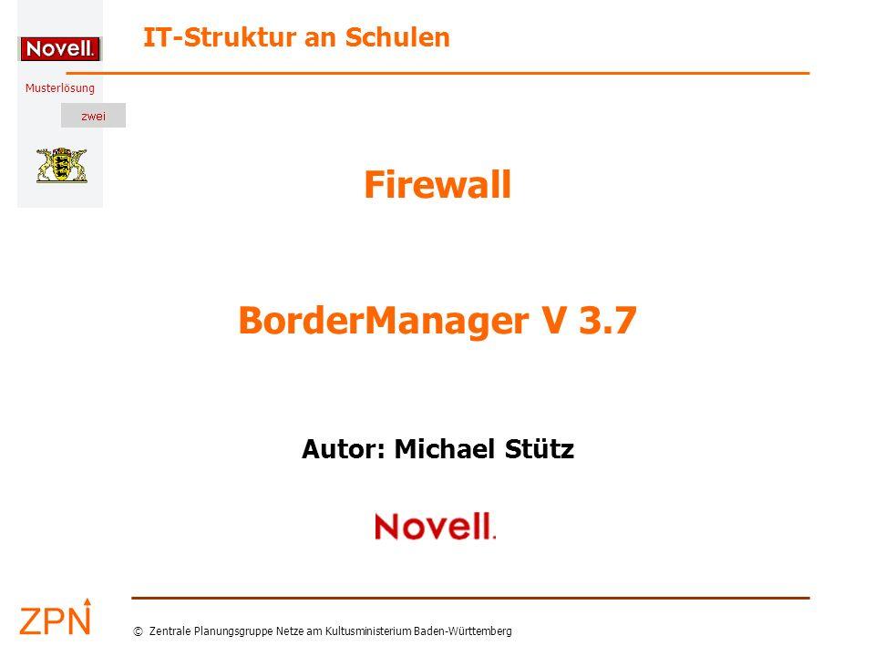 Musterlösung IT-Struktur an Schulen © Zentrale Planungsgruppe Netze am Kultusministerium Baden-Württemberg Firewall BorderManager V 3.7 Autor: Michael