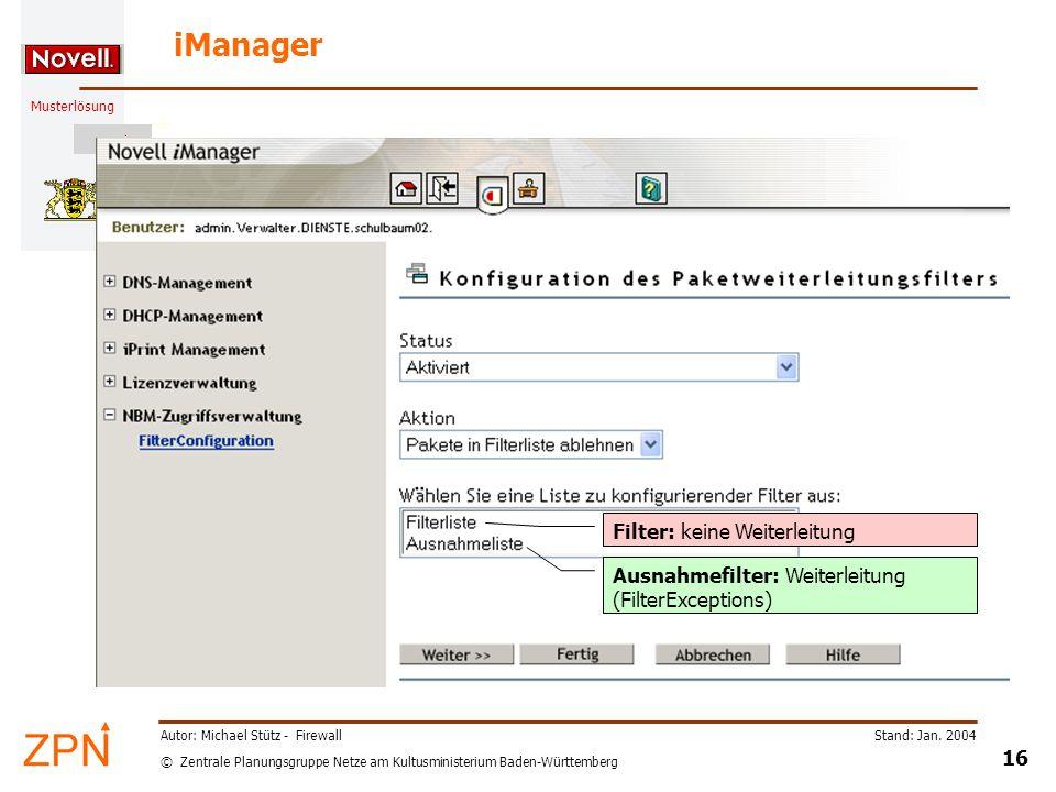 © Zentrale Planungsgruppe Netze am Kultusministerium Baden-Württemberg Musterlösung Stand: Jan. 2004 16 Autor: Michael Stütz - Firewall iManager Filte
