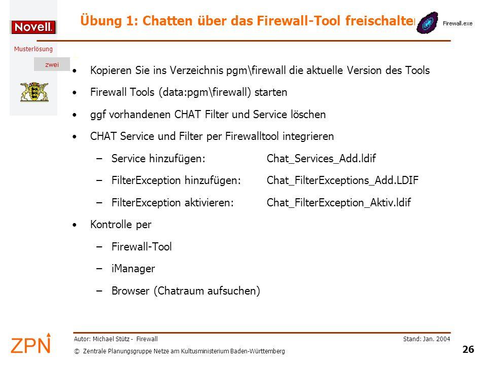 © Zentrale Planungsgruppe Netze am Kultusministerium Baden-Württemberg Musterlösung Stand: Jan. 2004 26 Autor: Michael Stütz - Firewall Übung 1: Chatt