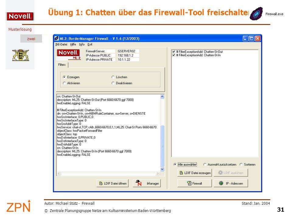 © Zentrale Planungsgruppe Netze am Kultusministerium Baden-Württemberg Musterlösung Stand: Jan. 2004 31 Autor: Michael Stütz - Firewall Übung 1: Chatt