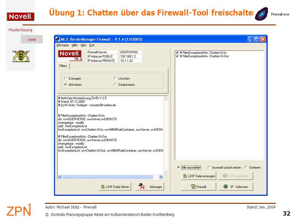 © Zentrale Planungsgruppe Netze am Kultusministerium Baden-Württemberg Musterlösung Stand: Jan. 2004 32 Autor: Michael Stütz - Firewall Übung 1: Chatt