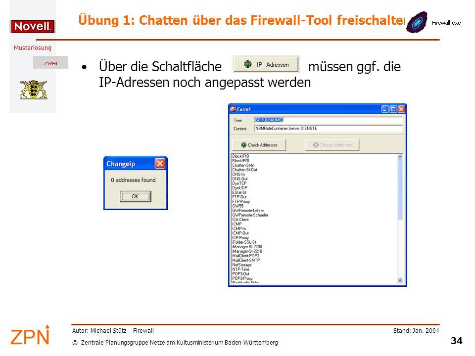 © Zentrale Planungsgruppe Netze am Kultusministerium Baden-Württemberg Musterlösung Stand: Jan. 2004 34 Autor: Michael Stütz - Firewall Übung 1: Chatt