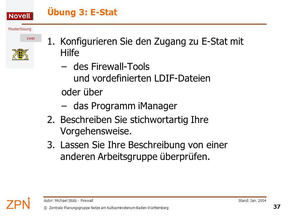 © Zentrale Planungsgruppe Netze am Kultusministerium Baden-Württemberg Musterlösung Stand: Jan. 2004 37 Autor: Michael Stütz - Firewall Übung 3: E-Sta