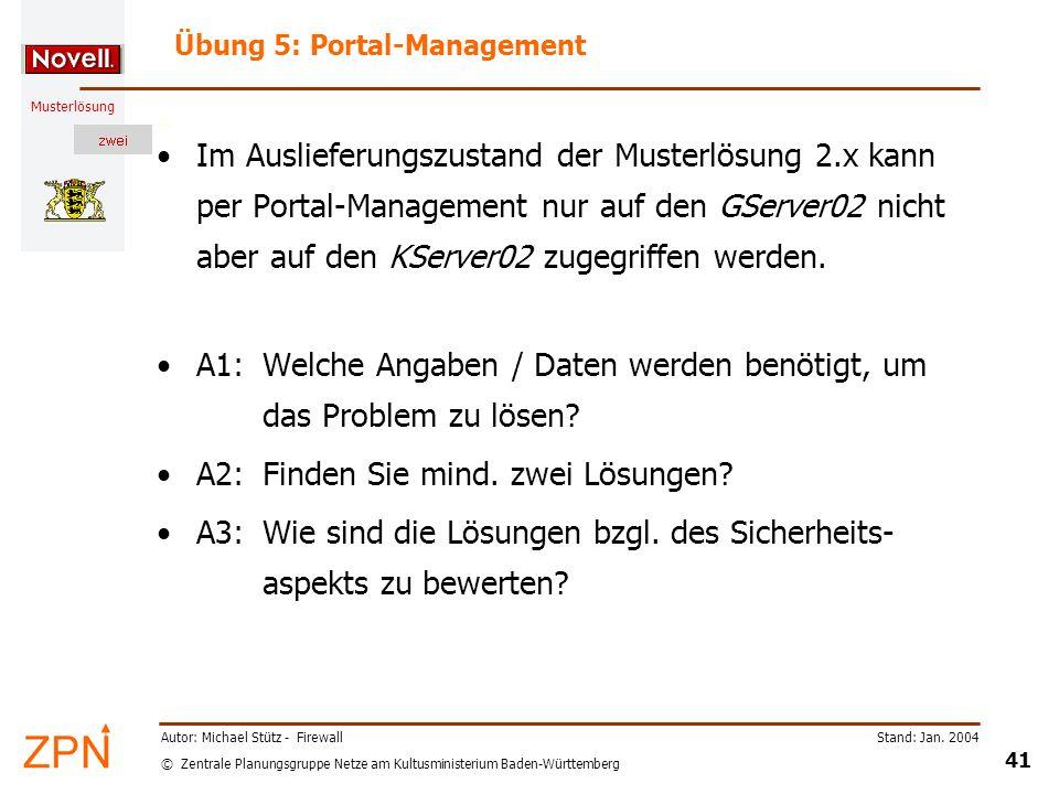 © Zentrale Planungsgruppe Netze am Kultusministerium Baden-Württemberg Musterlösung Stand: Jan. 2004 41 Autor: Michael Stütz - Firewall Übung 5: Porta