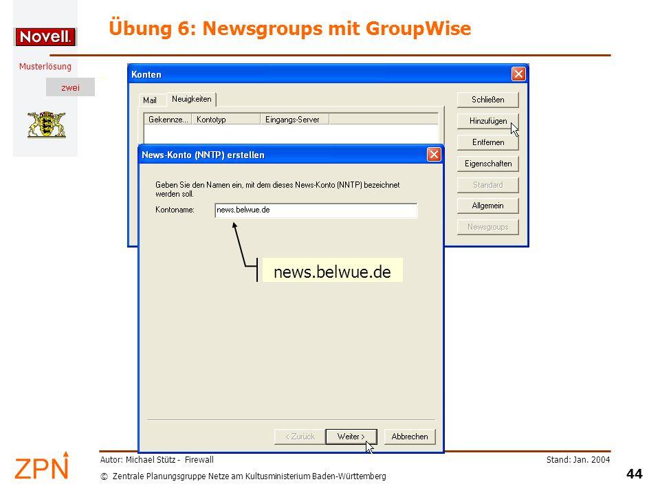 © Zentrale Planungsgruppe Netze am Kultusministerium Baden-Württemberg Musterlösung Stand: Jan. 2004 44 Autor: Michael Stütz - Firewall Übung 6: Newsg