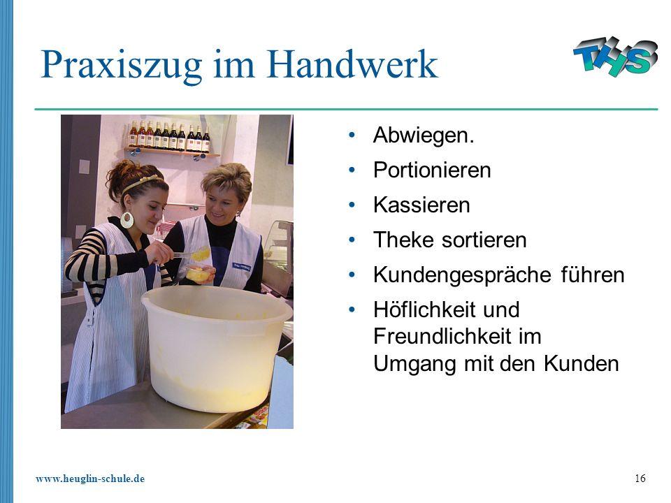 www.heuglin-schule.de 16 Praxiszug im Handwerk Abwiegen.