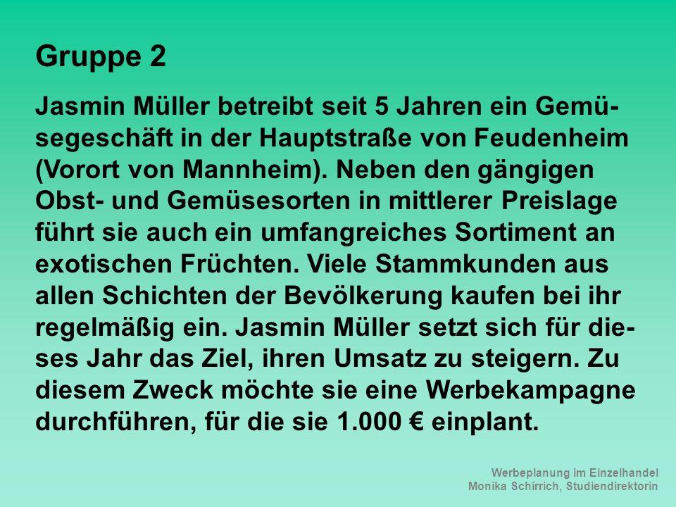Werbeplanung im Einzelhandel Monika Schirrich, Studiendirektorin Obst+Gemüse Gruppe 2 Jasmin Müller betreibt seit 5 Jahren ein Gemü- segeschäft in der Hauptstraße von Feudenheim (Vorort von Mannheim).