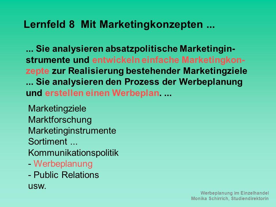 Werbeplanung im Einzelhandel Monika Schirrich, Studiendirektorin Lehrplan LF8 Lernfeld 8 Mit Marketingkonzepten...... Sie analysieren absatzpolitische