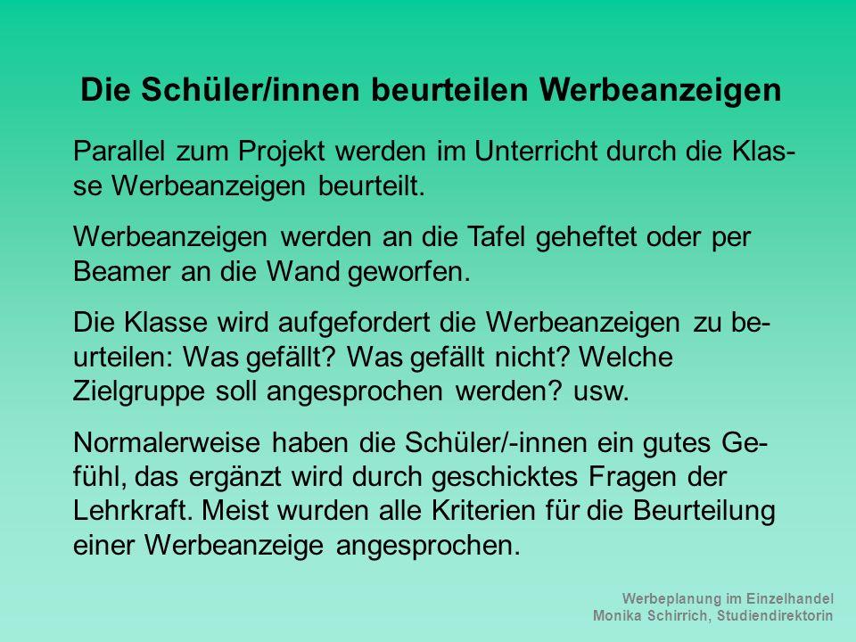 Werbeplanung im Einzelhandel Monika Schirrich, Studiendirektorin Werbeanzeigen beurteilen Die Schüler/innen beurteilen Werbeanzeigen Parallel zum Proj