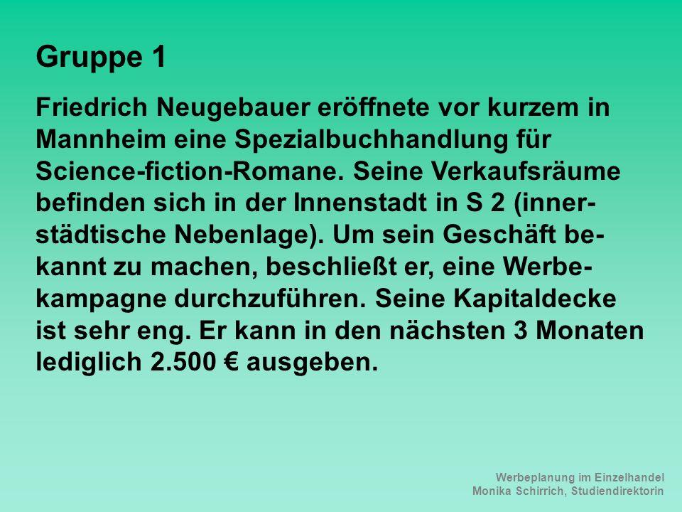 Werbeplanung im Einzelhandel Monika Schirrich, Studiendirektorin Science-fiction Gruppe 1 Friedrich Neugebauer eröffnete vor kurzem in Mannheim eine Spezialbuchhandlung für Science-fiction-Romane.
