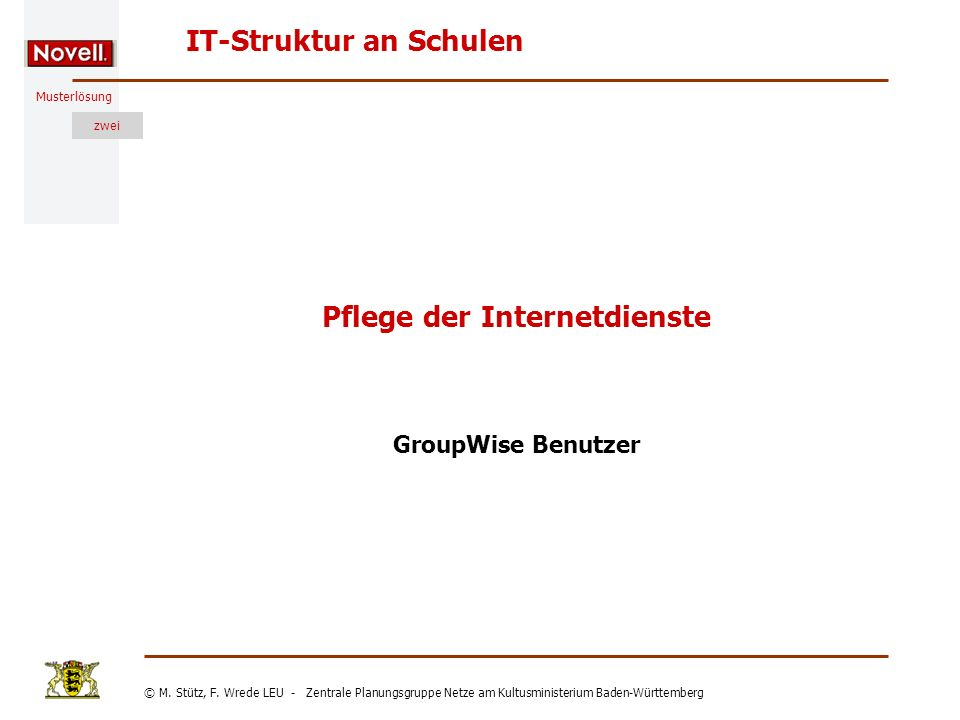 Musterlösung IT-Struktur an Schulen © M. Stütz, F. Wrede LEU - Zentrale Planungsgruppe Netze am Kultusministerium Baden-Württemberg zwei Pflege der In
