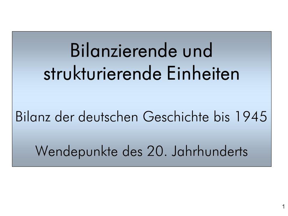 1 Bilanzierende und strukturierende Einheiten Bilanz der deutschen Geschichte bis 1945 Wendepunkte des 20. Jahrhunderts