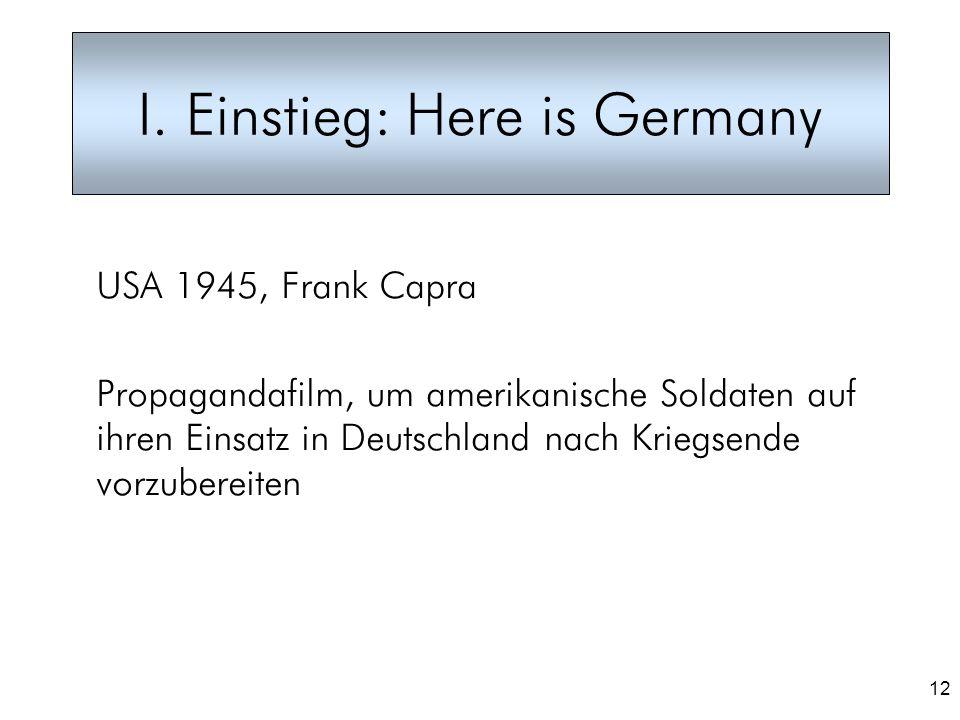 12 I. Einstieg: Here is Germany USA 1945, Frank Capra Propagandafilm, um amerikanische Soldaten auf ihren Einsatz in Deutschland nach Kriegsende vorzu