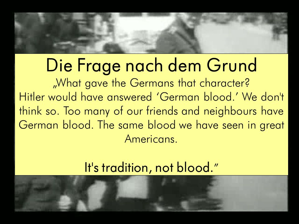 25 Die Frage nach dem Grund What gave the Germans that character? Hitler would have answered German blood. We don't think so. Too many of our friends
