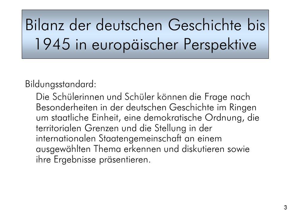 3 Bilanz der deutschen Geschichte bis 1945 in europäischer Perspektive Bildungsstandard: Die Schülerinnen und Schüler können die Frage nach Besonderhe