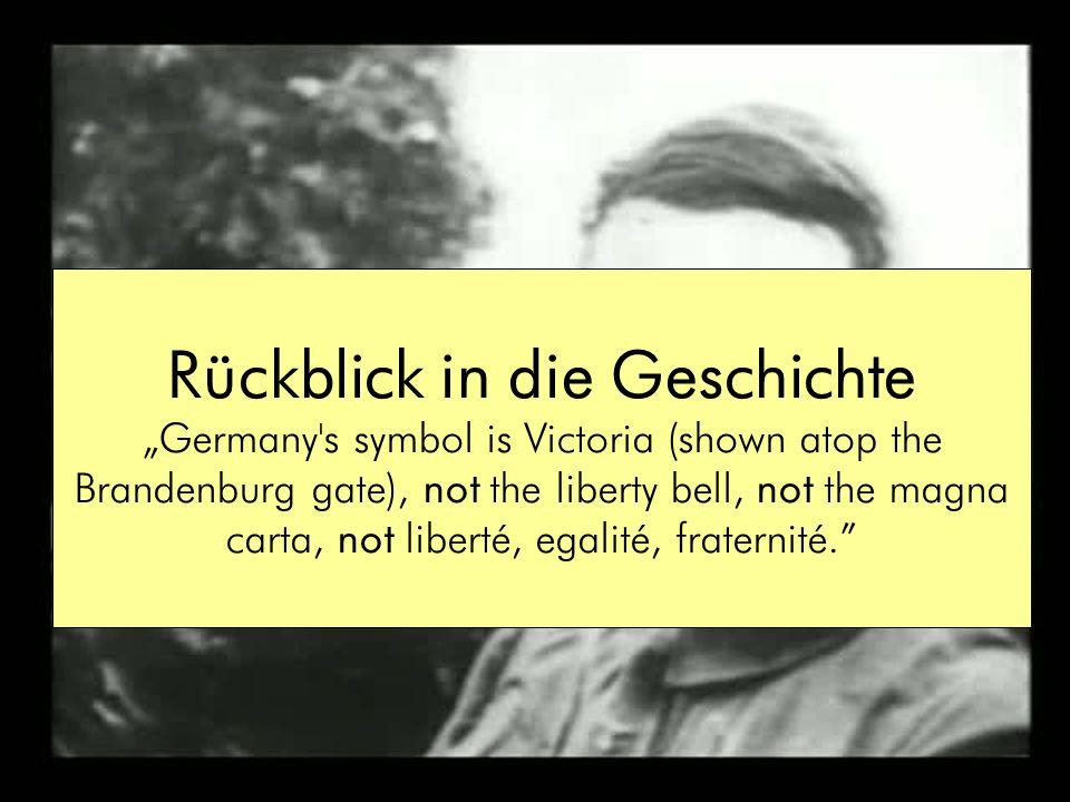 34 Rückblick in die Geschichte Germany's symbol is Victoria (shown atop the Brandenburg gate), not the liberty bell, not the magna carta, not liberté,