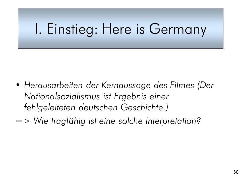 38 I. Einstieg: Here is Germany Herausarbeiten der Kernaussage des Filmes (Der Nationalsozialismus ist Ergebnis einer fehlgeleiteten deutschen Geschic