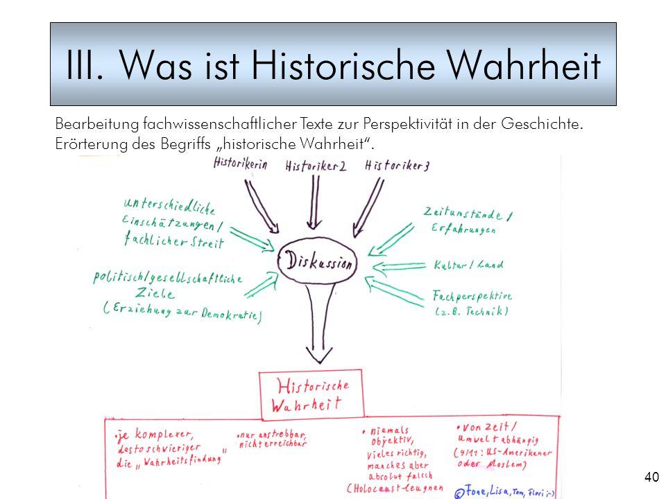 40 III. Was ist Historische Wahrheit Bearbeitung fachwissenschaftlicher Texte zur Perspektivität in der Geschichte. Erörterung des Begriffs historisch