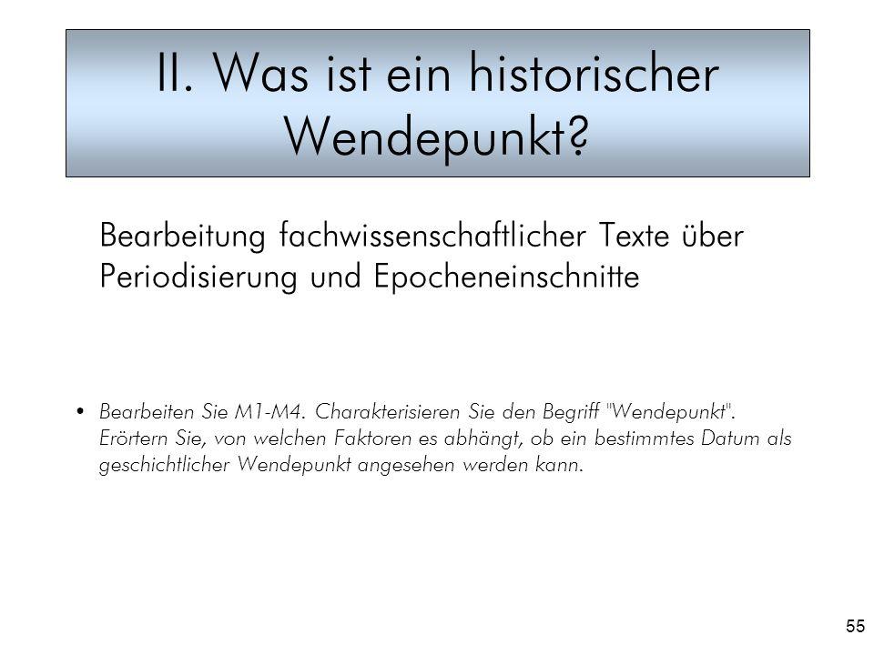 55 II. Was ist ein historischer Wendepunkt? Bearbeitung fachwissenschaftlicher Texte über Periodisierung und Epocheneinschnitte Bearbeiten Sie M1-M4.